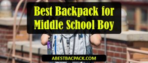 Best Backpack for Middle School Boy