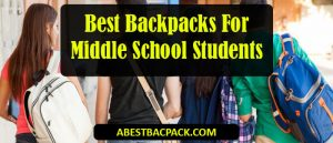 Best Backpacks For Middle School Students