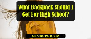 What Backpack Should I Get For High School