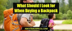 What Should I Look for When Buying a Backpack..