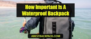 how-important-is-a-waterproof-backpack